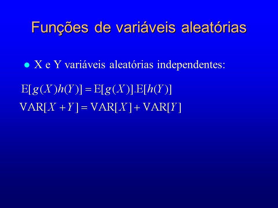 Funções de variáveis aleatórias l X e Y variáveis aleatórias independentes:
