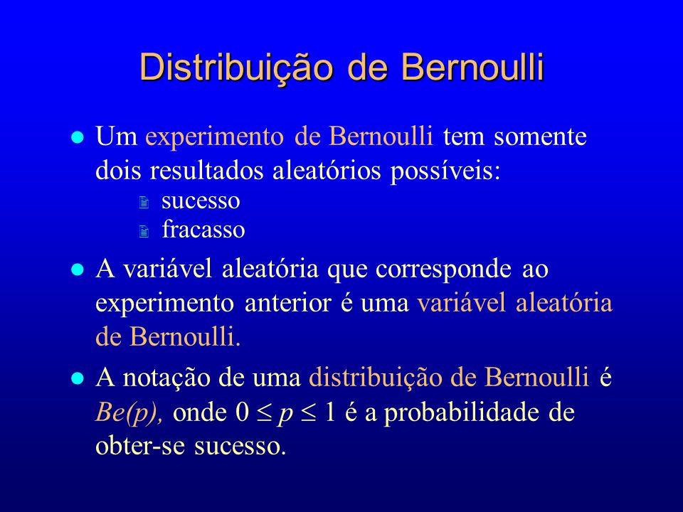l Um experimento de Bernoulli tem somente dois resultados aleatórios possíveis: 2 sucesso 2 fracasso l A variável aleatória que corresponde ao experimento anterior é uma variável aleatória de Bernoulli.