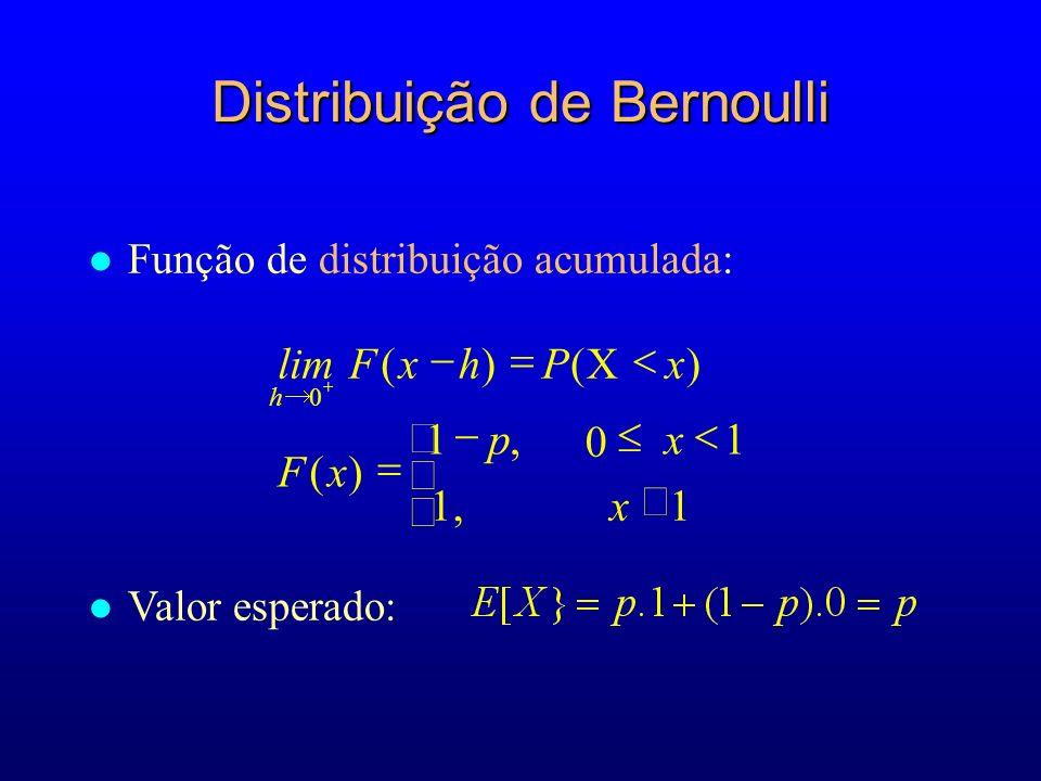 l Função de distribuição acumulada: Distribuição de Bernoulli )X()( 0 xPhxFlim h 1 1,1 )( x1, xp xF 0 l Valor esperado: