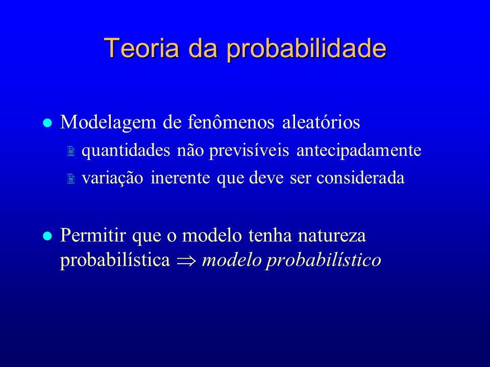 l Modelagem de fenômenos aleatórios 2 quantidades não previsíveis antecipadamente 2 variação inerente que deve ser considerada l Permitir que o modelo tenha natureza probabilística modelo probabilístico