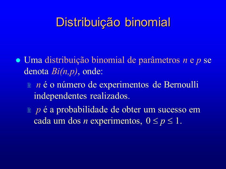 Distribuição binomial l Uma distribuição binomial de parâmetros n e p se denota Bi(n,p), onde: 2 n é o número de experimentos de Bernoulli independentes realizados.