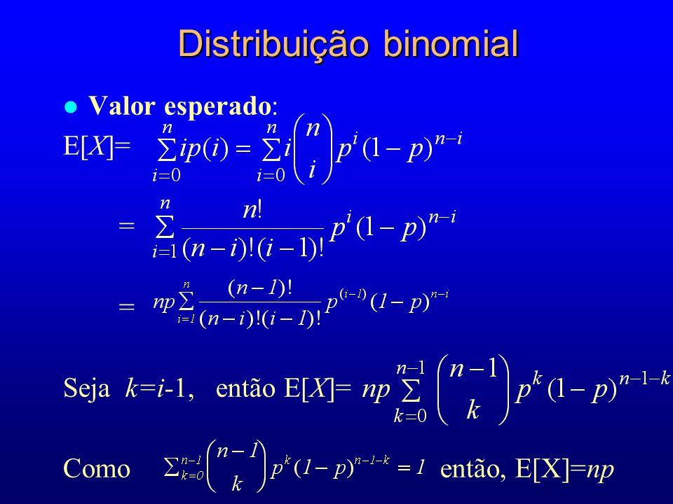 l Valor esperado: E[X]= = Seja k=i-1, então E[X]= Como então, E[X]=np Distribuição binomial