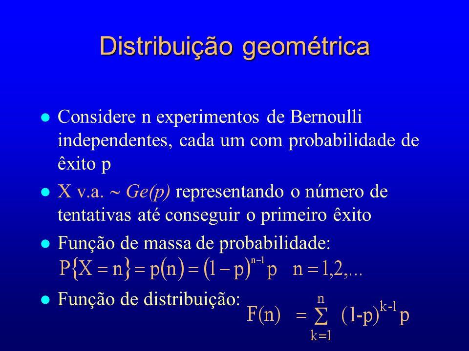 Distribuição geométrica l Considere n experimentos de Bernoulli independentes, cada um com probabilidade de êxito p l X v.a.