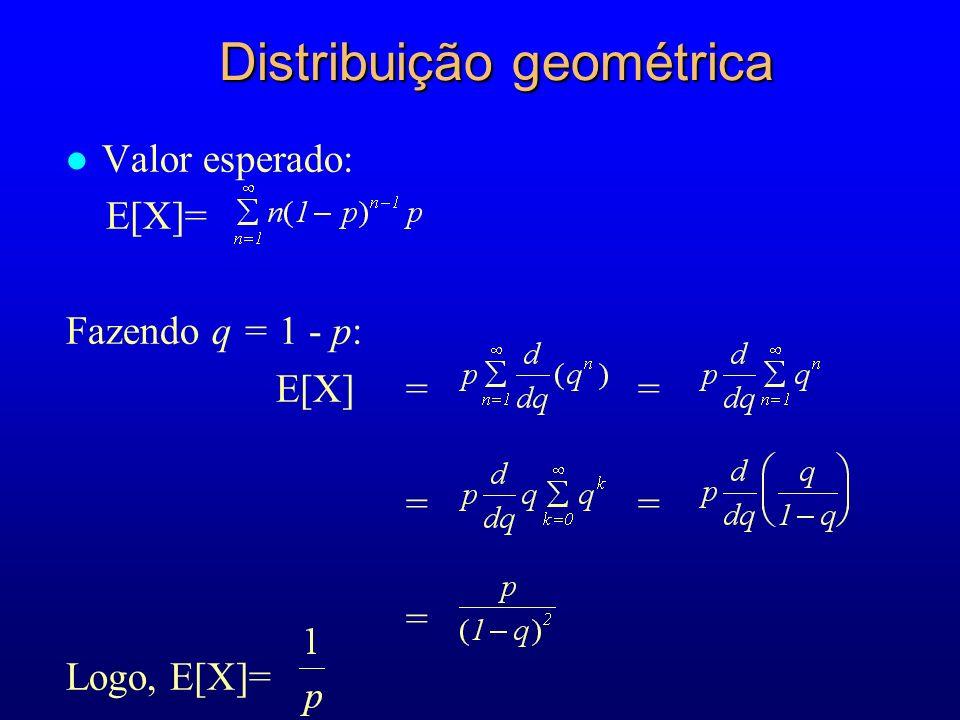 l Valor esperado: E[X]= Fazendo q = 1 - p: E[X] = = = = = Logo, E[X]= Distribuição geométrica