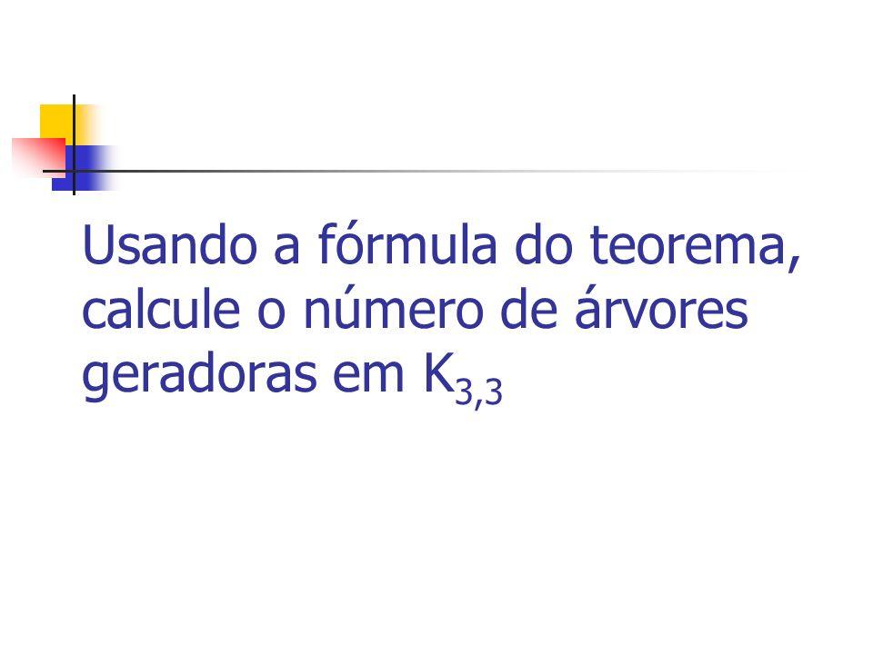 Usando a fórmula do teorema, calcule o número de árvores geradoras em K 3,3