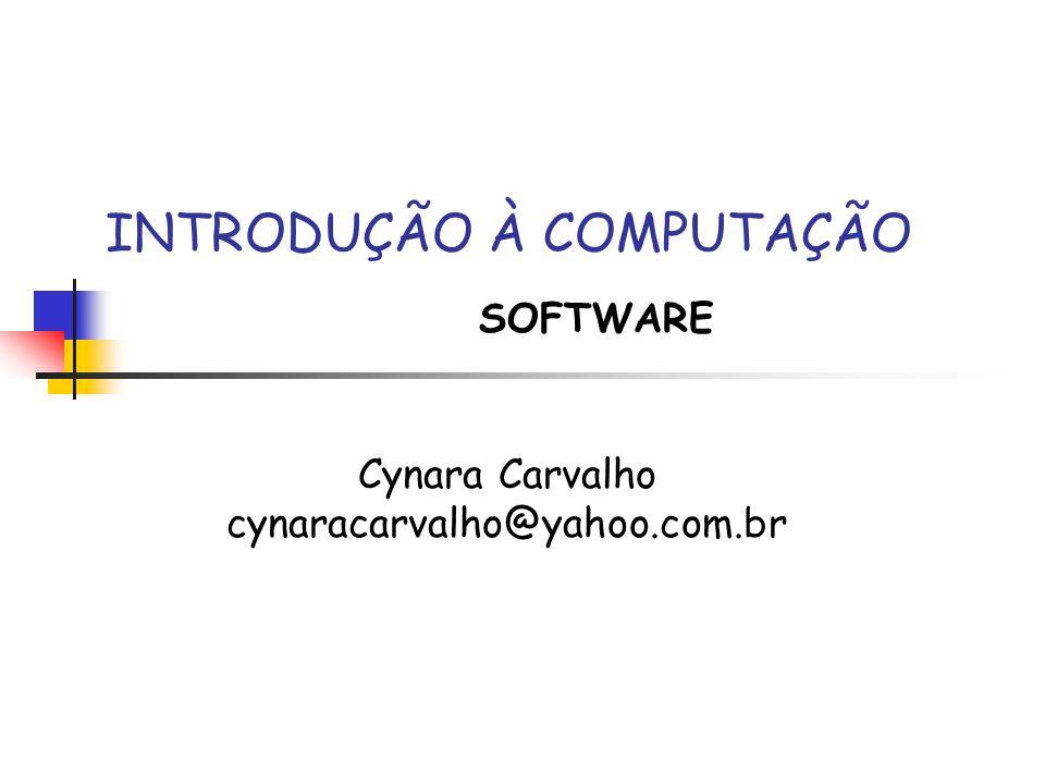 INTRODUÇÃO À COMPUTAÇÃO Cynara Carvalho cynaracarvalho@yahoo.com.br SOFTWARE