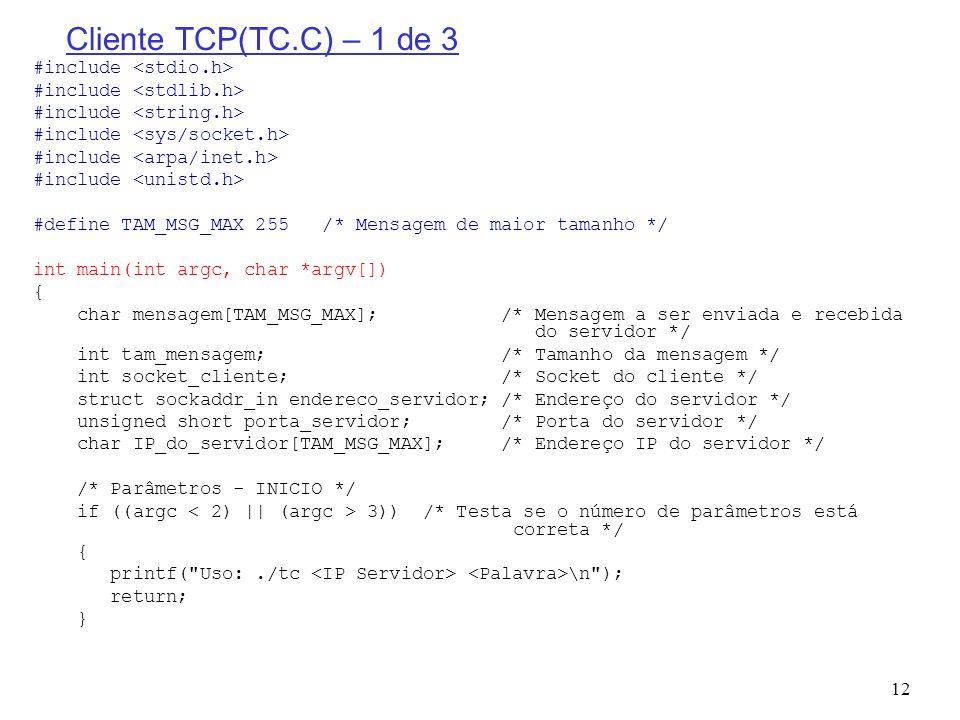 12 Cliente TCP(TC.C) – 1 de 3 #include #define TAM_MSG_MAX 255 /* Mensagem de maior tamanho */ int main(int argc, char *argv[]) { char mensagem[TAM_MS