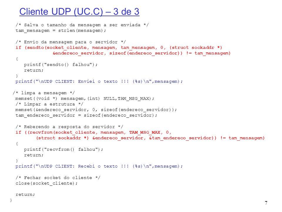 7 Cliente UDP (UC.C) – 3 de 3 /* Salva o tamanho da mensagem a ser enviada */ tam_mensagem = strlen(mensagem); /* Envio da mensagem para o servidor */