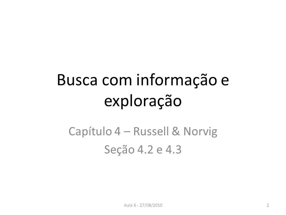 Aula 6 - 27/08/2010 Busca com informação e exploração Capítulo 4 – Russell & Norvig Seção 4.2 e 4.3 2
