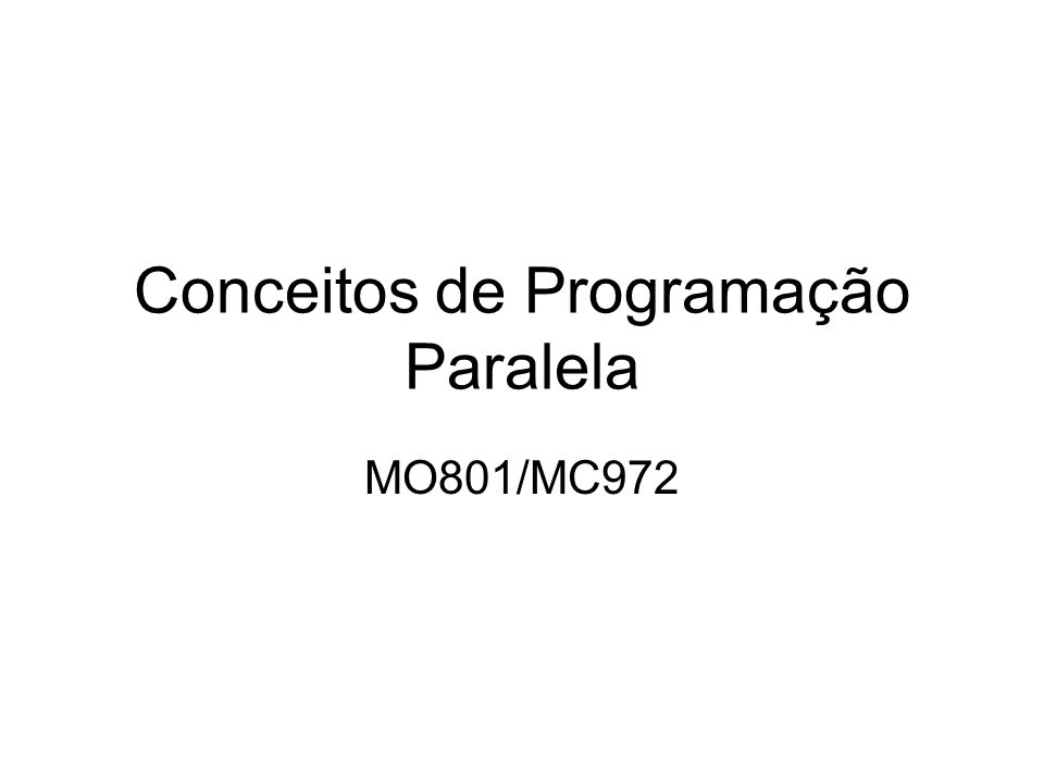 Conceitos de Programação Paralela MO801/MC972