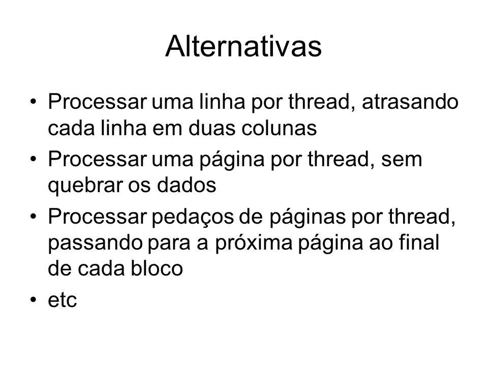 Alternativas Processar uma linha por thread, atrasando cada linha em duas colunas Processar uma página por thread, sem quebrar os dados Processar peda