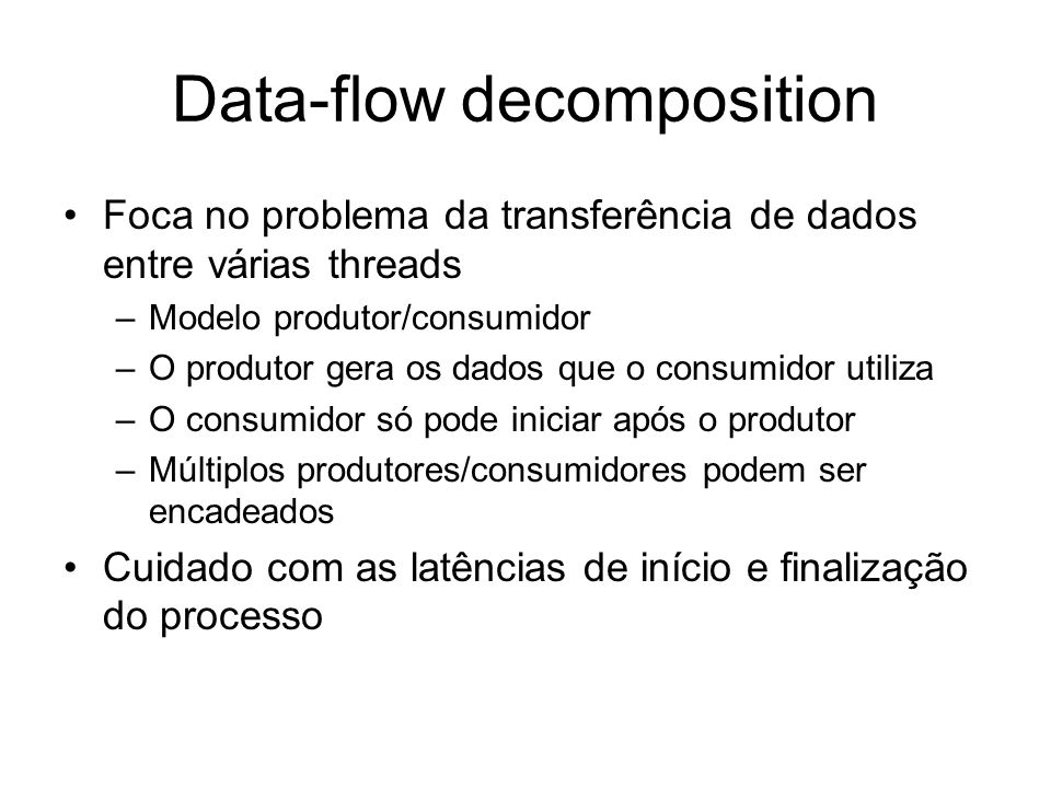 Data-flow decomposition Foca no problema da transferência de dados entre várias threads –Modelo produtor/consumidor –O produtor gera os dados que o co