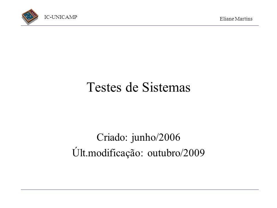 IC-UNICAMP Eliane Martins Testes de Sistemas Criado: junho/2006 Últ.modificação: outubro/2009