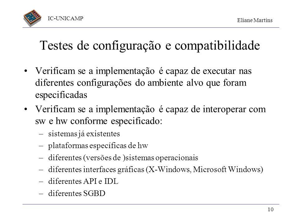 IC-UNICAMP Eliane Martins 10 Testes de configuração e compatibilidade Verificam se a implementação é capaz de executar nas diferentes configurações do