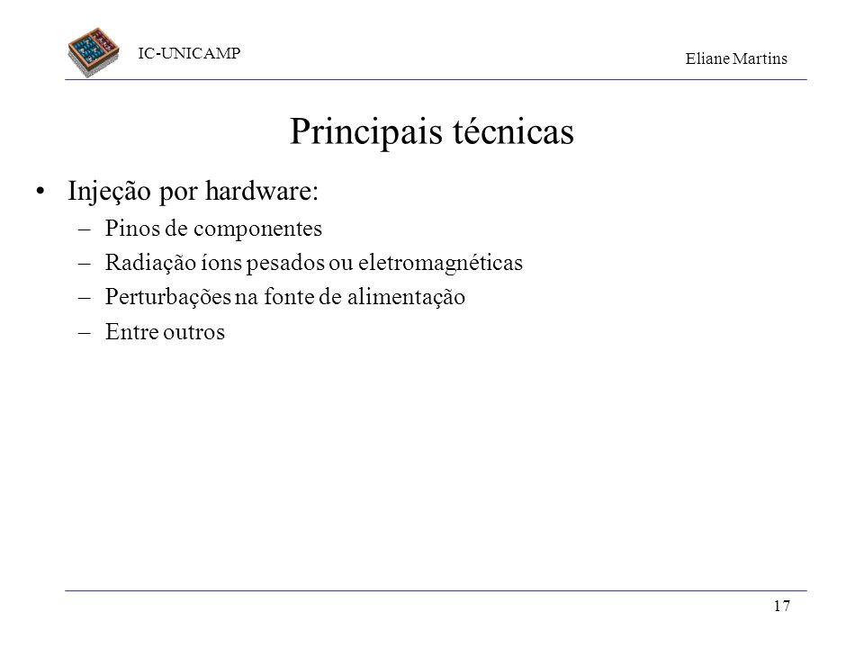 IC-UNICAMP Eliane Martins 17 Principais técnicas Injeção por hardware: –Pinos de componentes –Radiação íons pesados ou eletromagnéticas –Perturbações