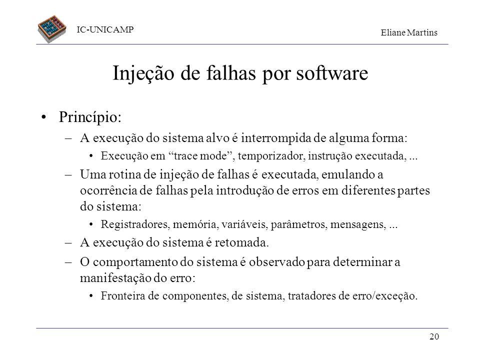 IC-UNICAMP Eliane Martins 20 Injeção de falhas por software Princípio: –A execução do sistema alvo é interrompida de alguma forma: Execução em trace m