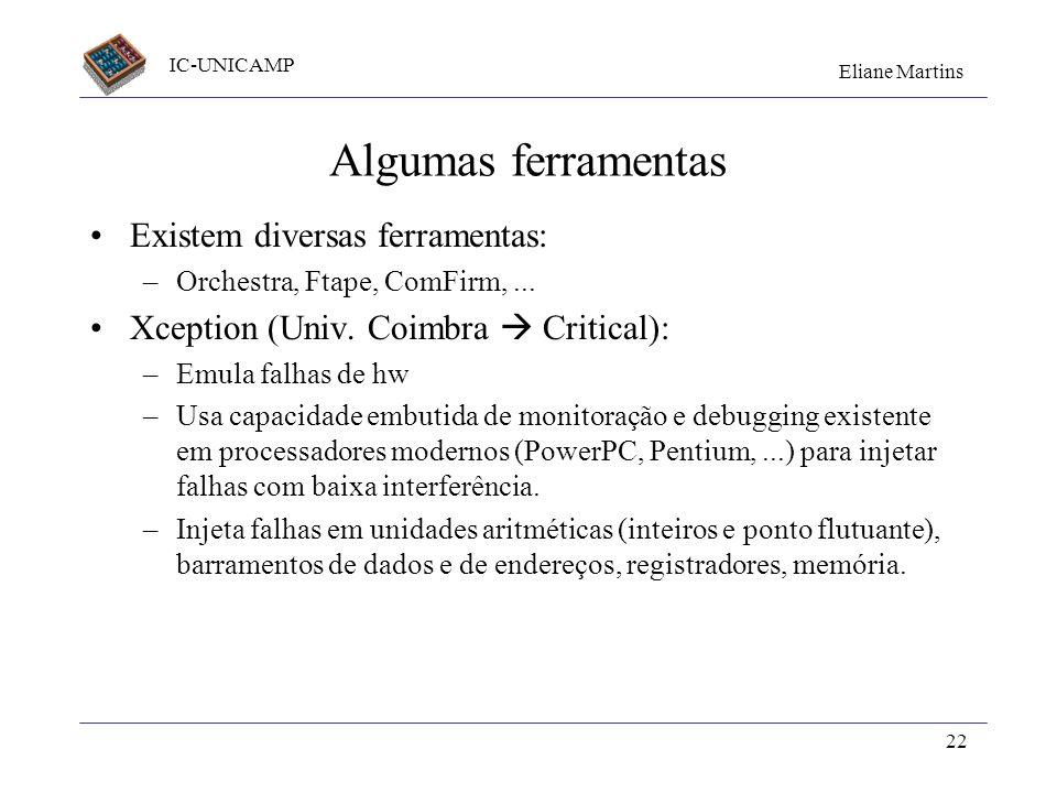 IC-UNICAMP Eliane Martins 22 Algumas ferramentas Existem diversas ferramentas: –Orchestra, Ftape, ComFirm,... Xception (Univ. Coimbra Critical): –Emul