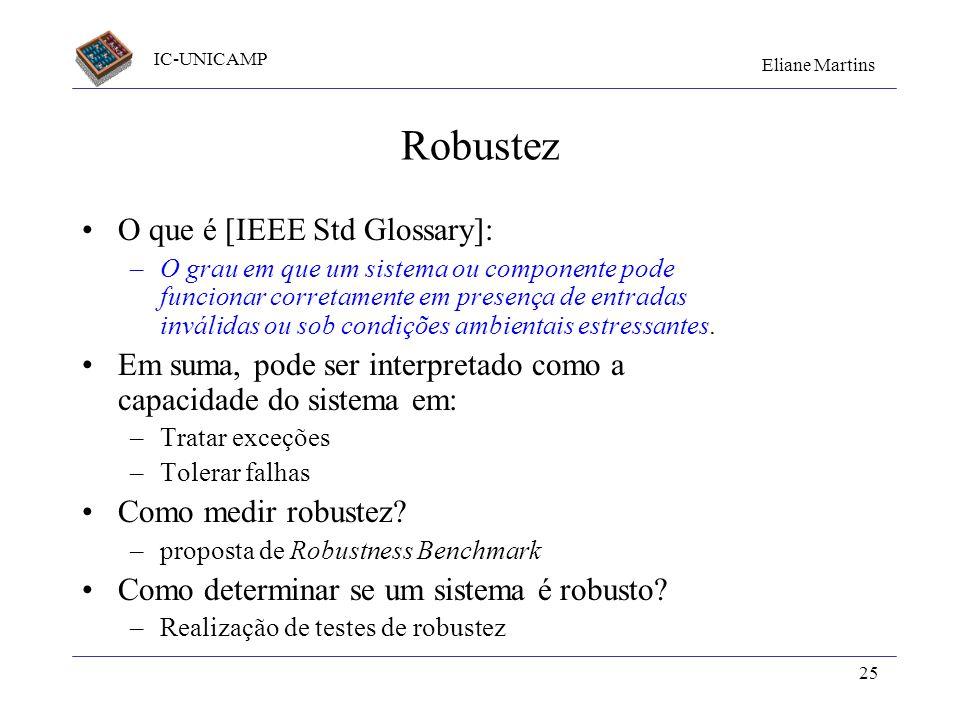 IC-UNICAMP Eliane Martins 25 Robustez O que é [IEEE Std Glossary]: –O grau em que um sistema ou componente pode funcionar corretamente em presença de