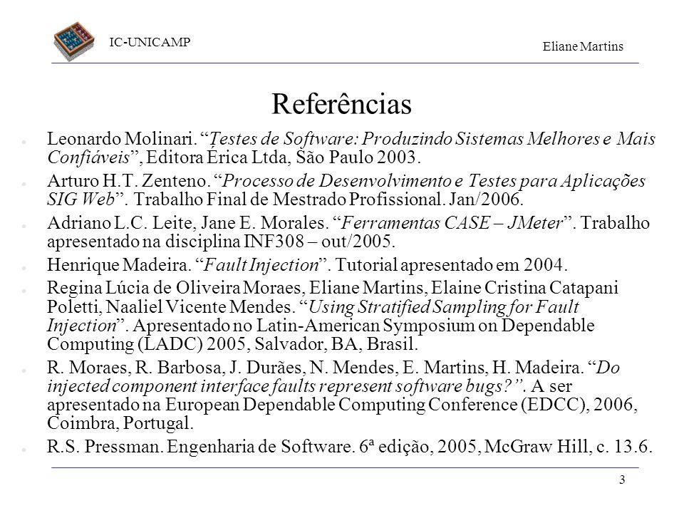 IC-UNICAMP Eliane Martins 3 Referências Leonardo Molinari. Testes de Software: Produzindo Sistemas Melhores e Mais Confiáveis, Editora Érica Ltda, São