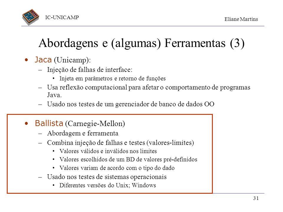 IC-UNICAMP Eliane Martins 31 Abordagens e (algumas) Ferramentas (3) Jaca (Unicamp): –Injeção de falhas de interface: Injeta em parâmetros e retorno de