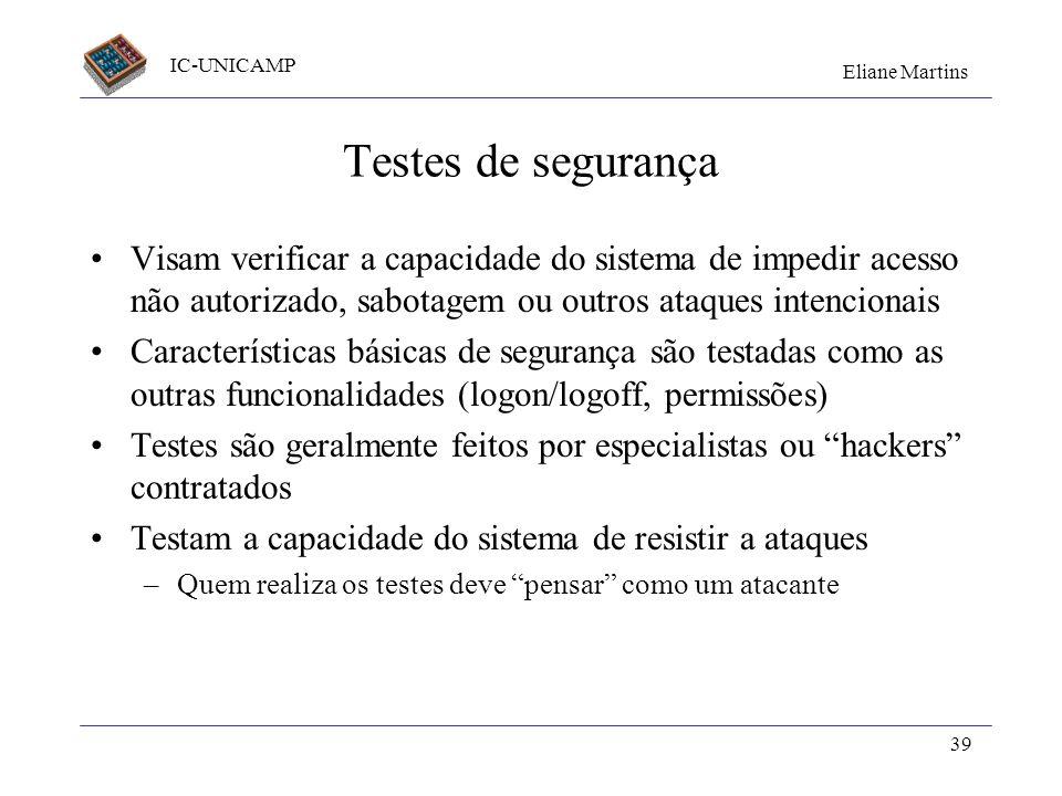 IC-UNICAMP Eliane Martins 39 Testes de segurança Visam verificar a capacidade do sistema de impedir acesso não autorizado, sabotagem ou outros ataques