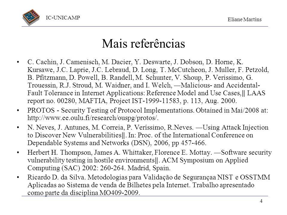 IC-UNICAMP Eliane Martins 4 Mais referências C. Cachin, J. Camenisch, M. Dacier, Y. Deswarte, J. Dobson, D. Horne, K. Kursawe, J.C. Laprie, J.C. Lebra
