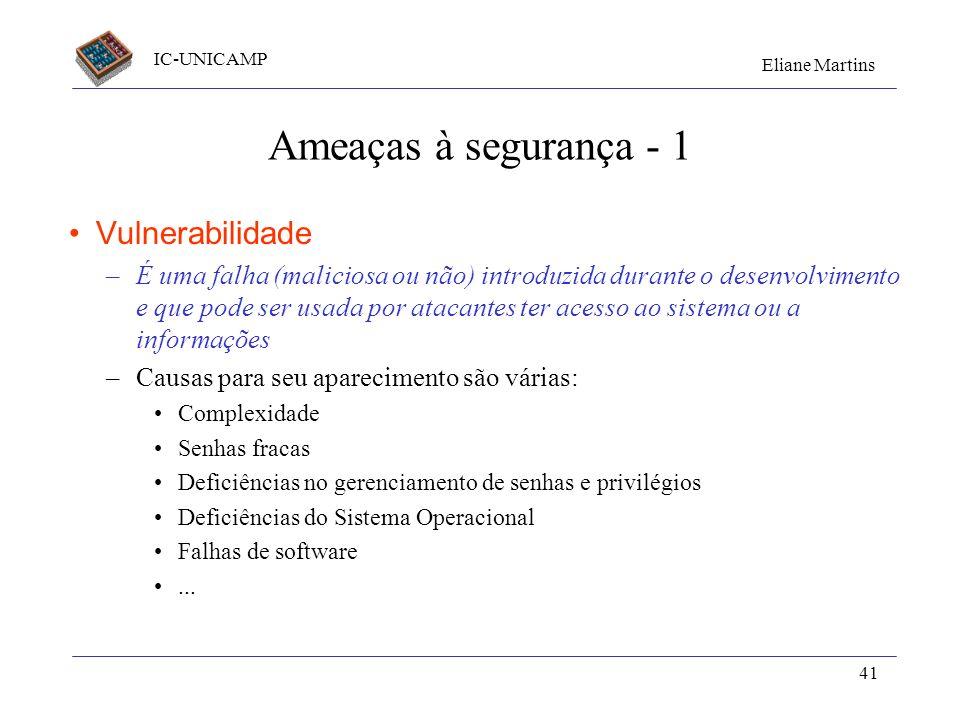 IC-UNICAMP Eliane Martins 41 Ameaças à segurança - 1 Vulnerabilidade –É uma falha (maliciosa ou não) introduzida durante o desenvolvimento e que pode