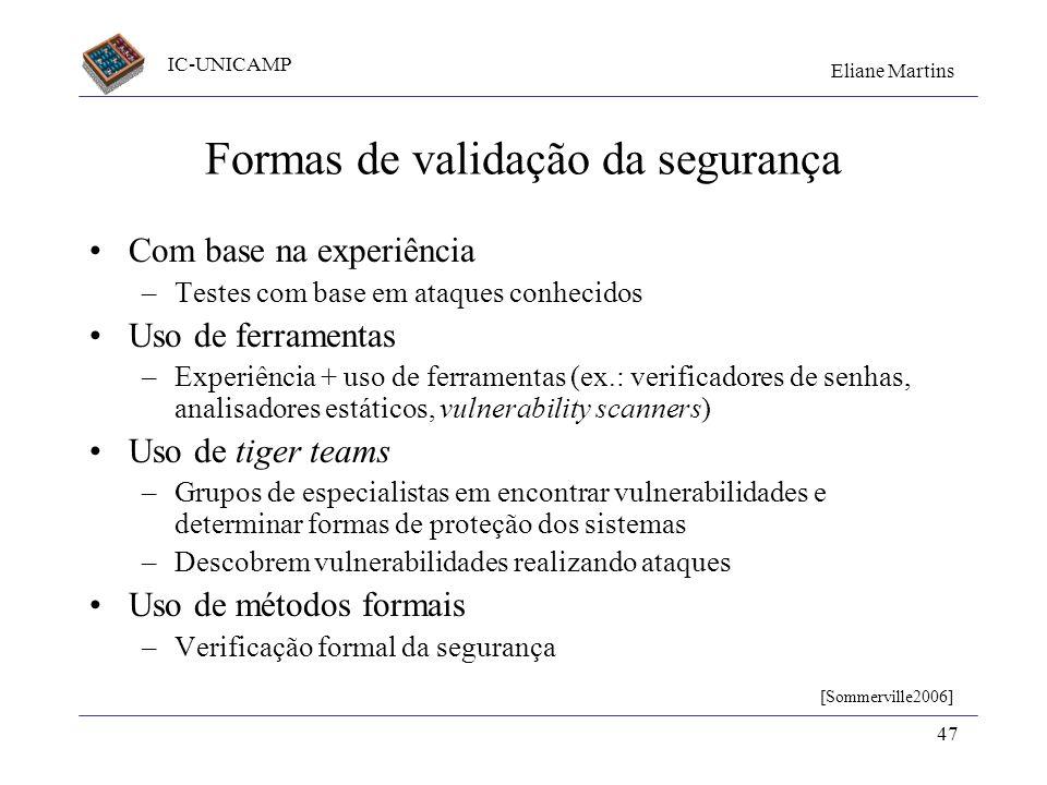 IC-UNICAMP Eliane Martins 47 Formas de validação da segurança Com base na experiência –Testes com base em ataques conhecidos Uso de ferramentas –Exper