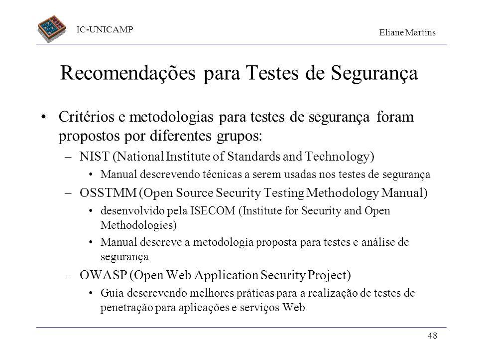 IC-UNICAMP Eliane Martins 48 Recomendações para Testes de Segurança Critérios e metodologias para testes de segurança foram propostos por diferentes g