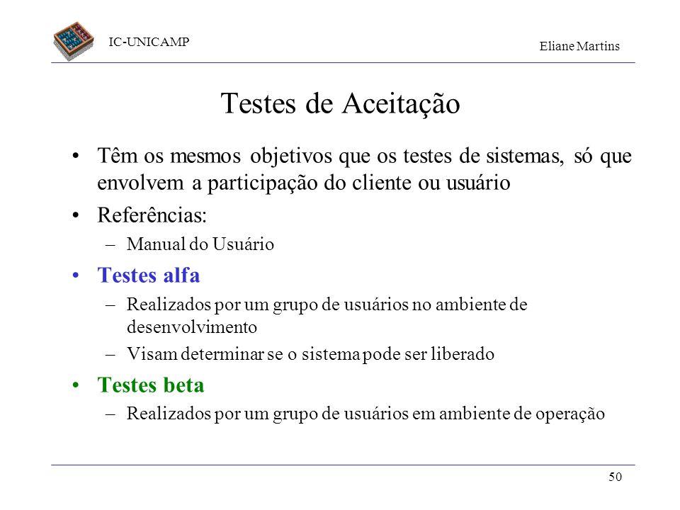 IC-UNICAMP Eliane Martins 50 Testes de Aceitação Têm os mesmos objetivos que os testes de sistemas, só que envolvem a participação do cliente ou usuár