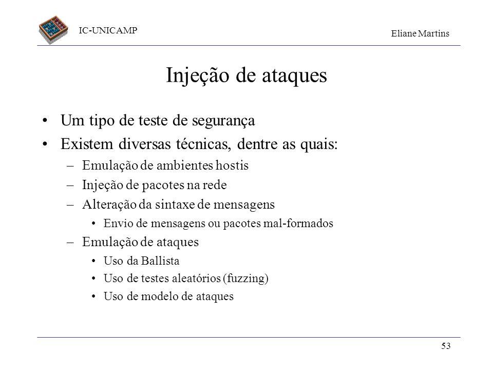 IC-UNICAMP Eliane Martins 53 Injeção de ataques Um tipo de teste de segurança Existem diversas técnicas, dentre as quais: –Emulação de ambientes hosti