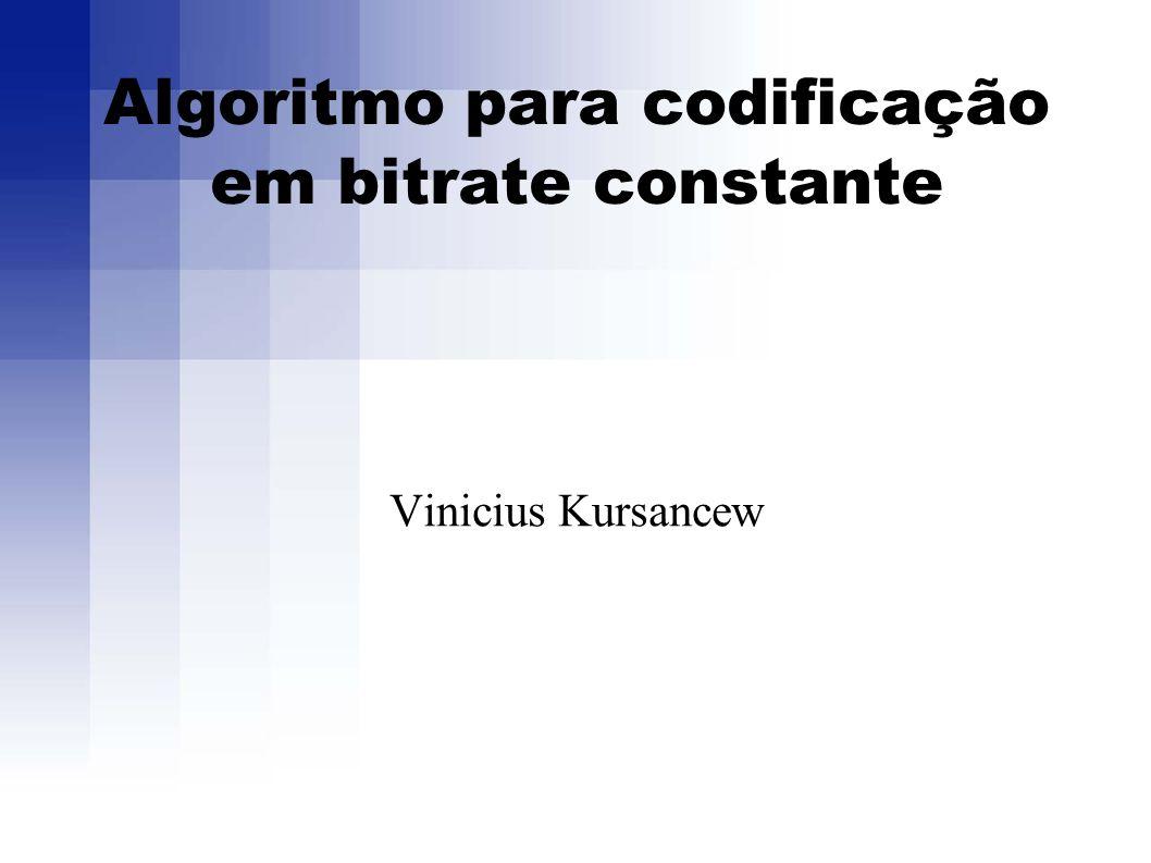 Algoritmo para codificação em bitrate constante Vinicius Kursancew