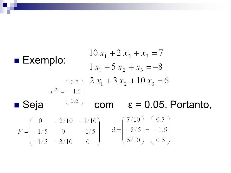 Exemplo: Seja com ε = 0.05. Portanto,