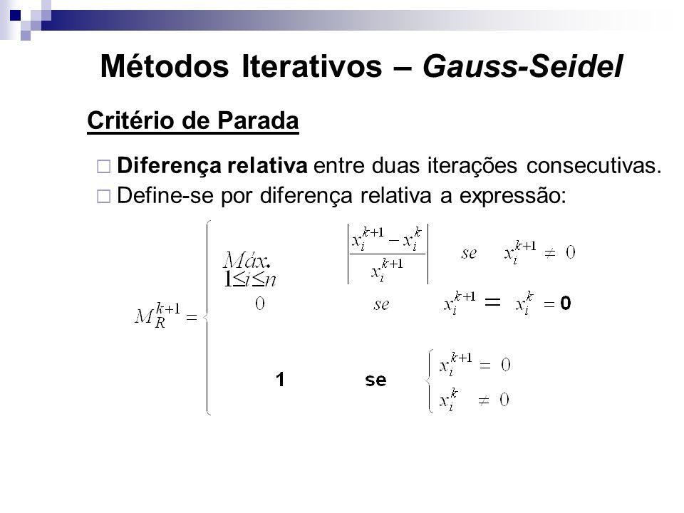 Critério de Parada Diferença relativa entre duas iterações consecutivas. Define-se por diferença relativa a expressão: Fim do processo iterativo - val