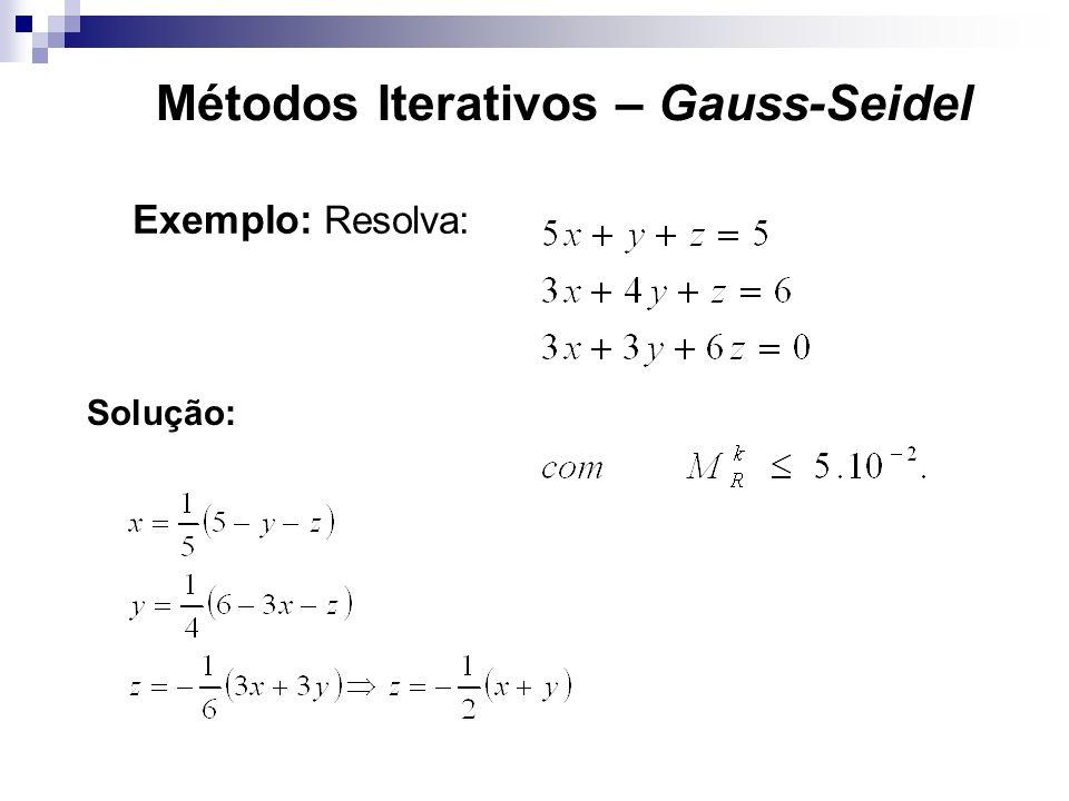 Exemplo: Resolva: Solução: Métodos Iterativos – Gauss-Seidel
