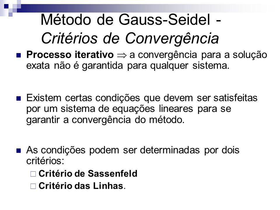 Método de Gauss-Seidel - Critérios de Convergência Processo iterativo a convergência para a solução exata não é garantida para qualquer sistema. Exist