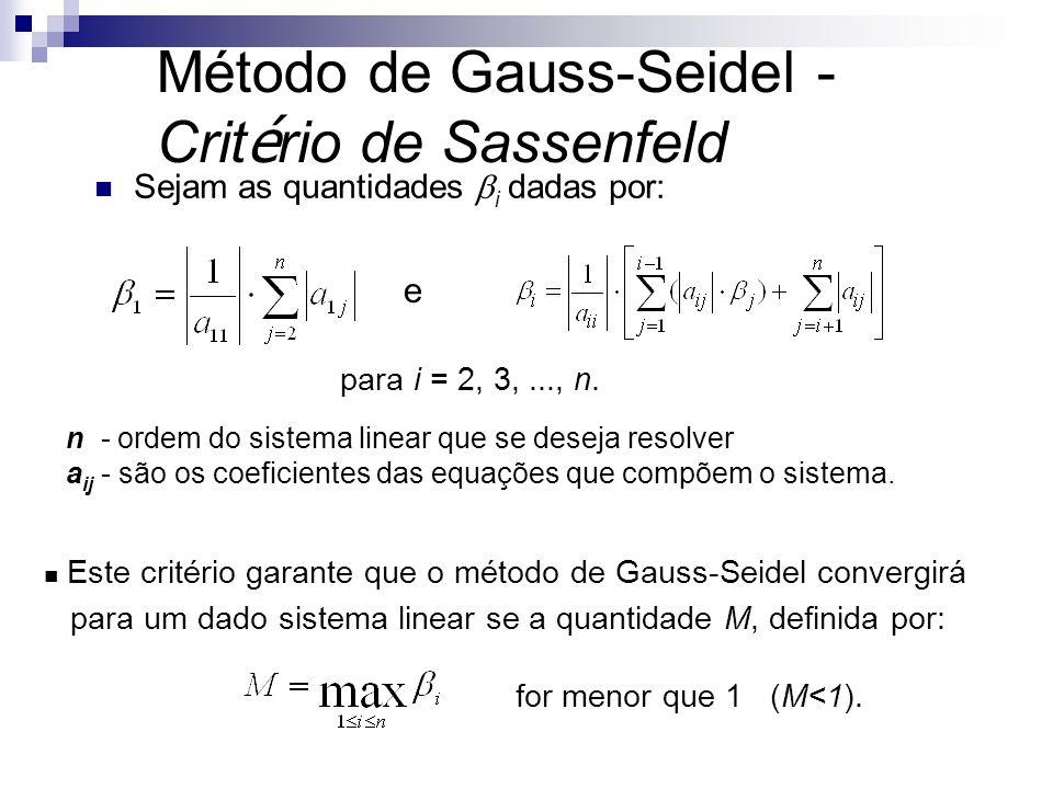 Método de Gauss-Seidel - Crit é rio de Sassenfeld Sejam as quantidades i dadas por: para i = 2, 3,..., n. e n - ordem do sistema linear que se deseja