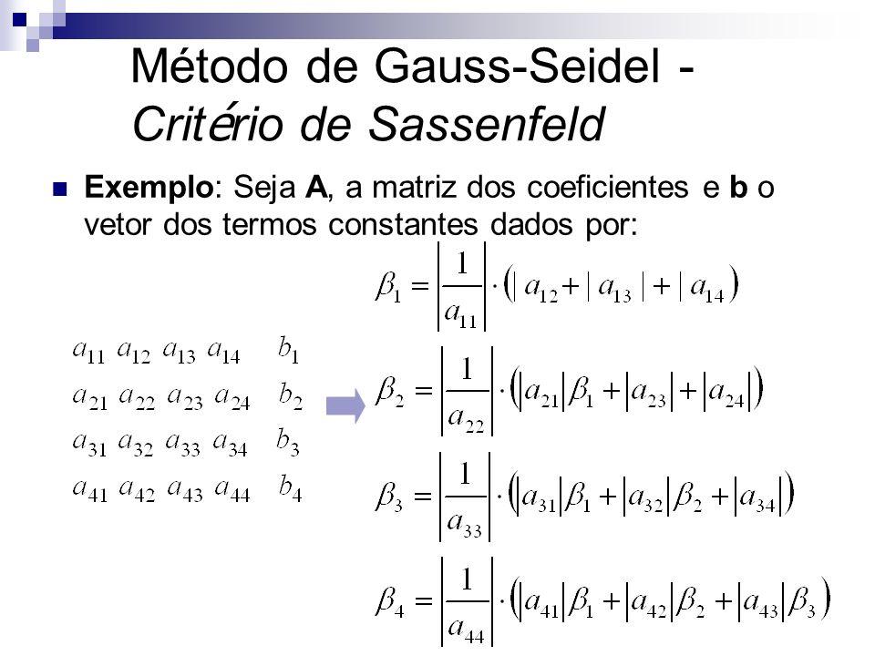 Exemplo: Seja A, a matriz dos coeficientes e b o vetor dos termos constantes dados por: Método de Gauss-Seidel - Crit é rio de Sassenfeld