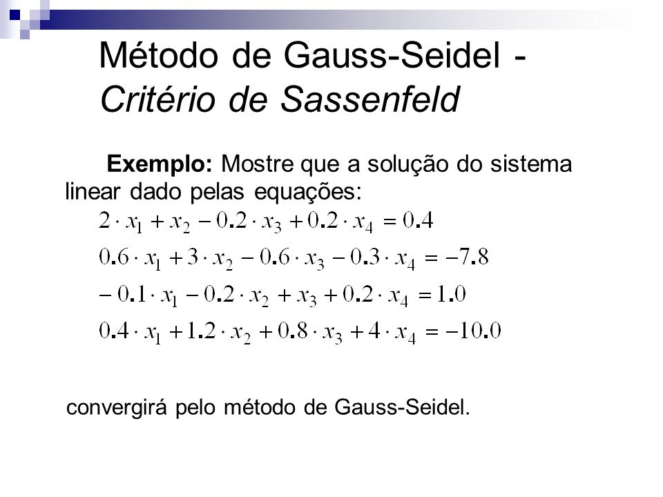 Exemplo: Mostre que a solução do sistema linear dado pelas equações: convergirá pelo método de Gauss-Seidel. Método de Gauss-Seidel - Critério de Sass