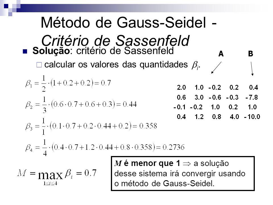 Solução: critério de Sassenfeld calcular os valores das quantidades i. M é menor que 1 a solução desse sistema irá convergir usando o método de Gauss-