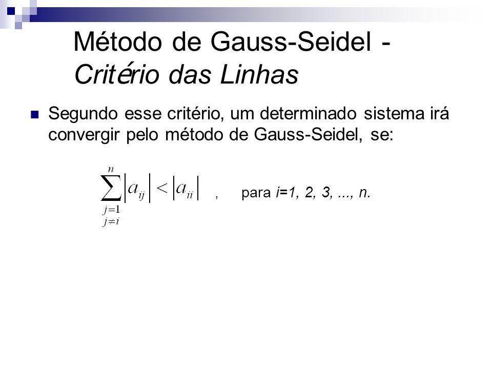 Método de Gauss-Seidel - Crit é rio das Linhas Segundo esse critério, um determinado sistema irá convergir pelo método de Gauss-Seidel, se:, para i=1,
