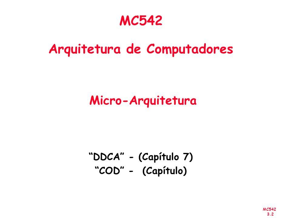 MC542 3.2 MC542 Arquitetura de Computadores Micro-Arquitetura DDCA - (Capítulo 7) COD - (Capítulo)