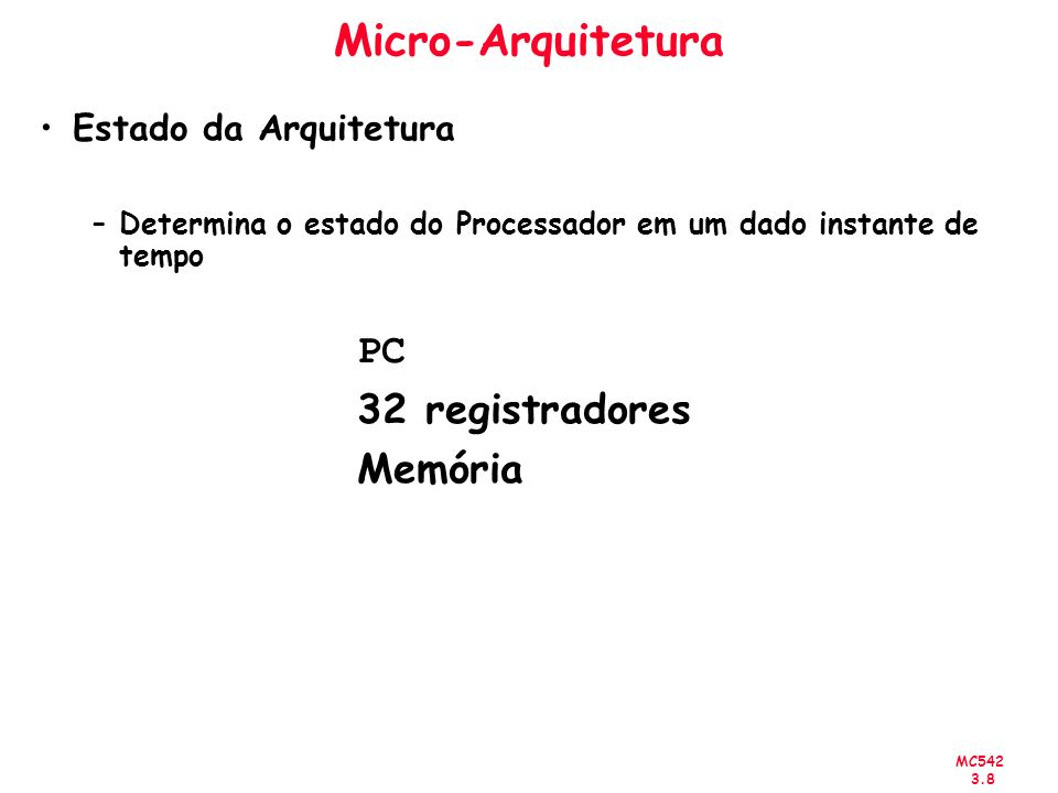 MC542 3.9 Micro-Arquitetura Elementos de estados do MIPS: CLK ARD Instruction Memory A1 A3 WD3 RD2 RD1 WE3 A2 CLK Register File ARD Data Memory WD WE PC PC CLK 32 5 5 5