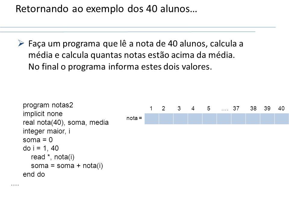 Faça um programa que lê a nota de 40 alunos, calcula a média e calcula quantas notas estão acima da média. No final o programa informa estes dois valo