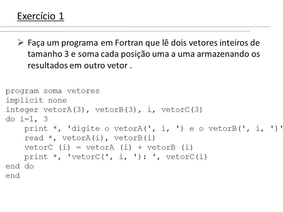 Exercício 1 Faça um programa em Fortran que lê dois vetores inteiros de tamanho 3 e soma cada posição uma a uma armazenando os resultados em outro vet