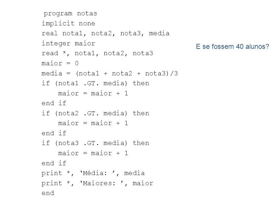 program notas implicit none real nota1, nota2, nota3, media integer maior read *, nota1, nota2, nota3 maior = 0 media = (nota1 + nota2 + nota3)/3 if (