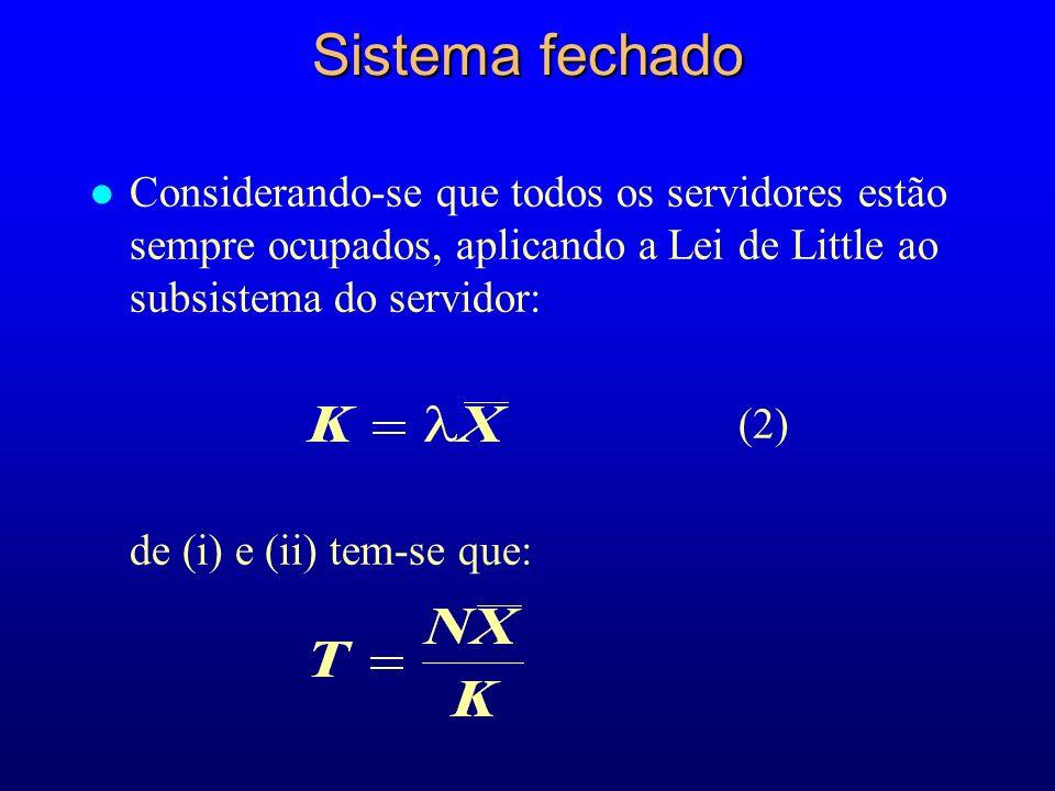 l Considerando-se que todos os servidores estão sempre ocupados, aplicando a Lei de Little ao subsistema do servidor: (2) de (i) e (ii) tem-se que: Sistema fechado