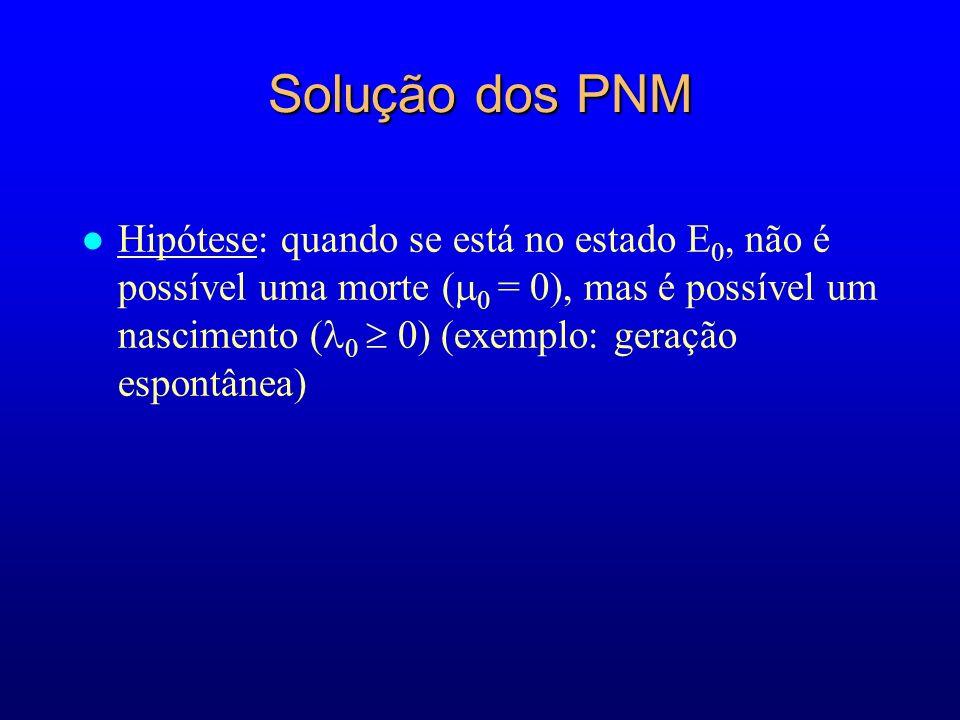 Solução dos PNM l Hipótese: quando se está no estado E 0, não é possível uma morte ( 0 = 0), mas é possível um nascimento ( 0 0) (exemplo: geração espontânea)