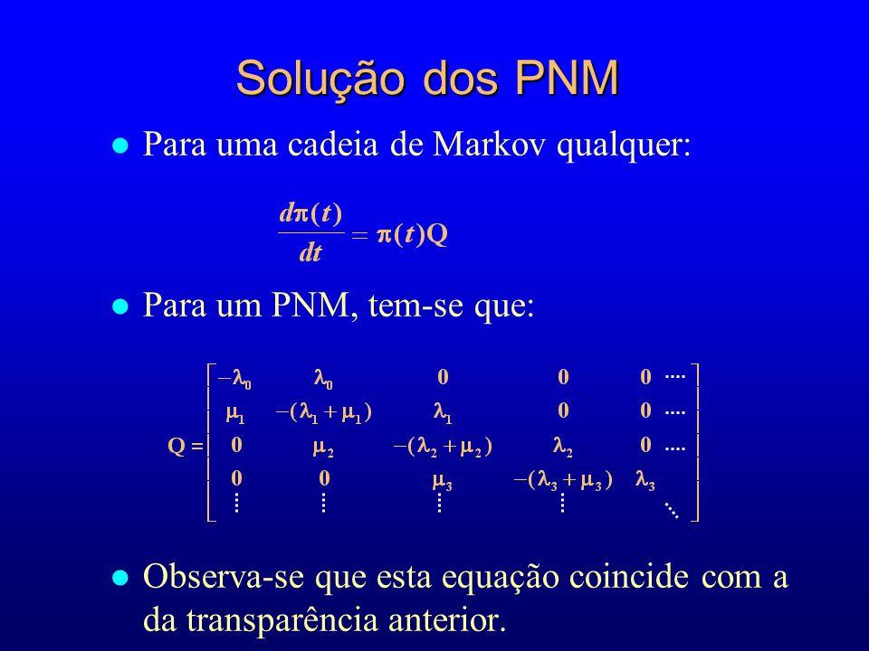 l Para uma cadeia de Markov qualquer: l Para um PNM, tem-se que: l Observa-se que esta equação coincide com a da transparência anterior.