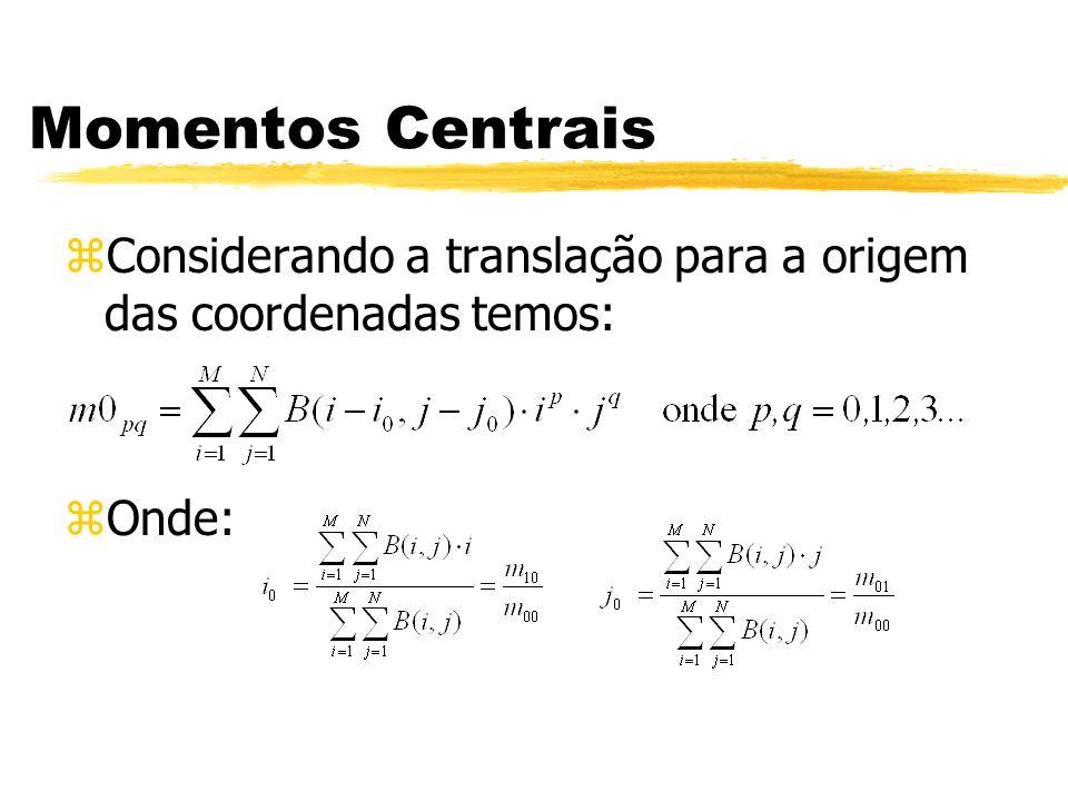 Momentos Centrais zConsiderando a translação para a origem das coordenadas temos: zOnde: